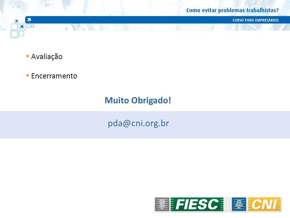 Avaliação Encerramento Muito Obrigado! pda@cni.org.br