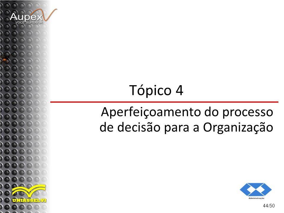 Tópico 4 Aperfeiçoamento do processo de decisão para a Organização