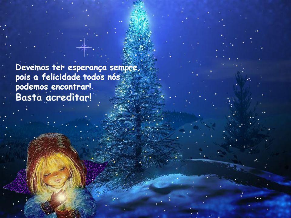 Devemos ter esperança sempre, pois a felicidade todos nós podemos encontrar!