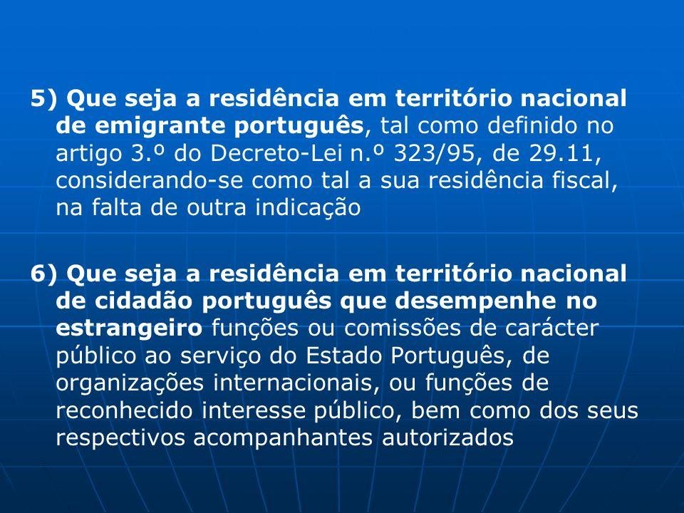 5) Que seja a residência em território nacional de emigrante português, tal como definido no artigo 3.º do Decreto-Lei n.º 323/95, de 29.11, considerando-se como tal a sua residência fiscal, na falta de outra indicação