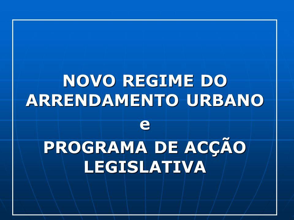 NOVO REGIME DO ARRENDAMENTO URBANO PROGRAMA DE ACÇÃO LEGISLATIVA