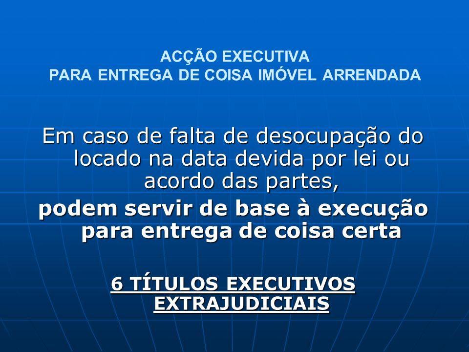ACÇÃO EXECUTIVA PARA ENTREGA DE COISA IMÓVEL ARRENDADA