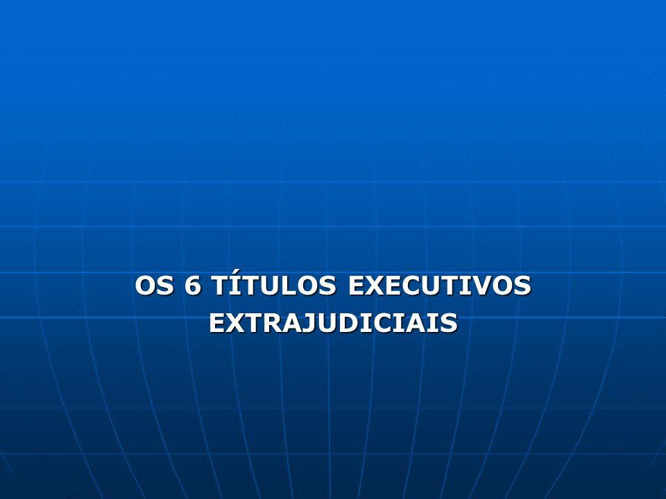 OS 6 TÍTULOS EXECUTIVOS EXTRAJUDICIAIS