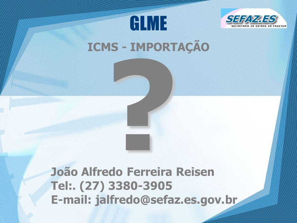 GLME ICMS - IMPORTAÇÃO João Alfredo Ferreira Reisen