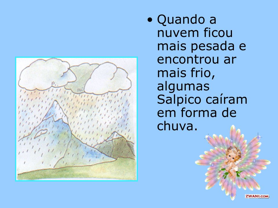 Quando a nuvem ficou mais pesada e encontrou ar mais frio, algumas Salpico caíram em forma de chuva.