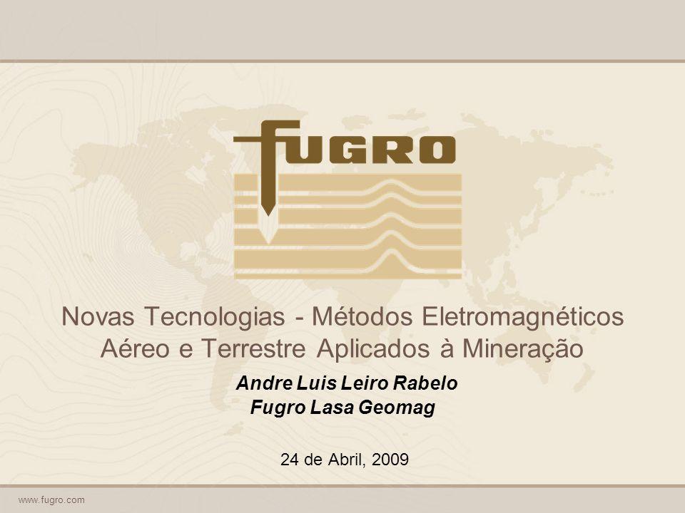 Novas Tecnologias - Métodos Eletromagnéticos Aéreo e Terrestre Aplicados à Mineração Andre Luis Leiro Rabelo Fugro Lasa Geomag