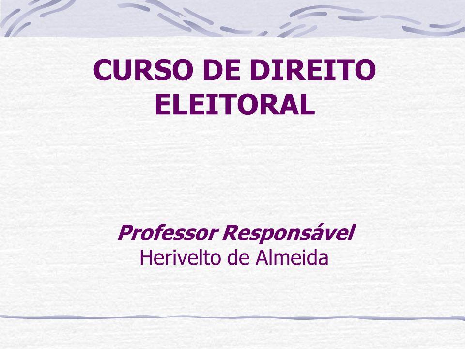 CURSO DE DIREITO ELEITORAL Professor Responsável Herivelto de Almeida