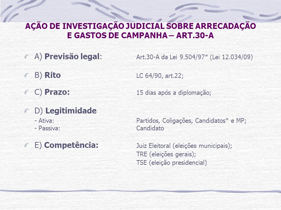 A) Previsão legal: Art.30-A da Lei 9.504/97* (Lei 12.034/09)