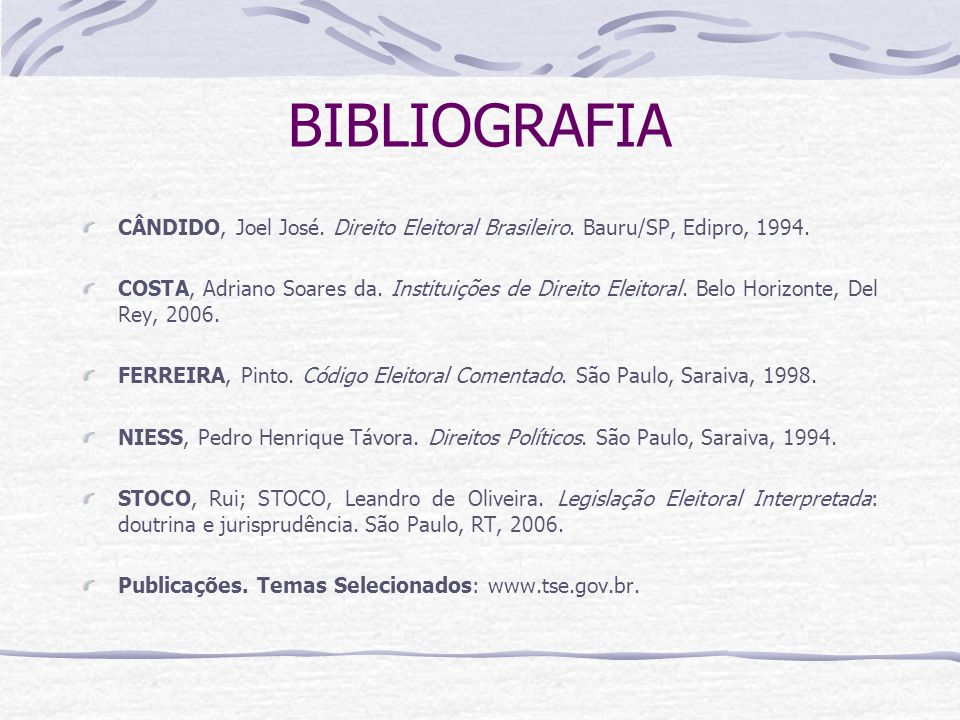 BIBLIOGRAFIA CÂNDIDO, Joel José. Direito Eleitoral Brasileiro. Bauru/SP, Edipro, 1994.