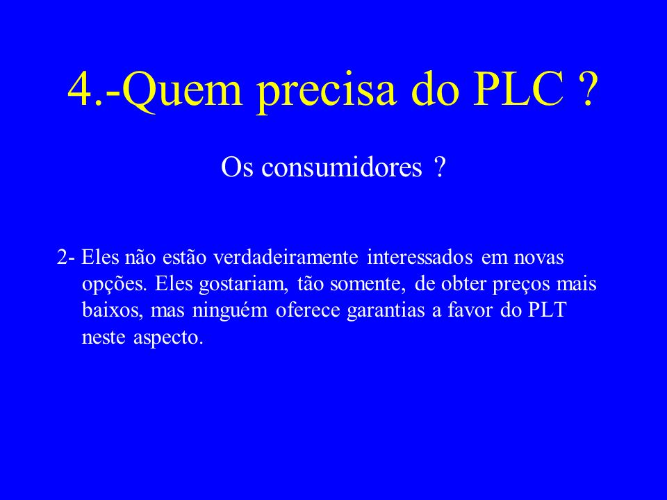4.-Quem precisa do PLC Os consumidores