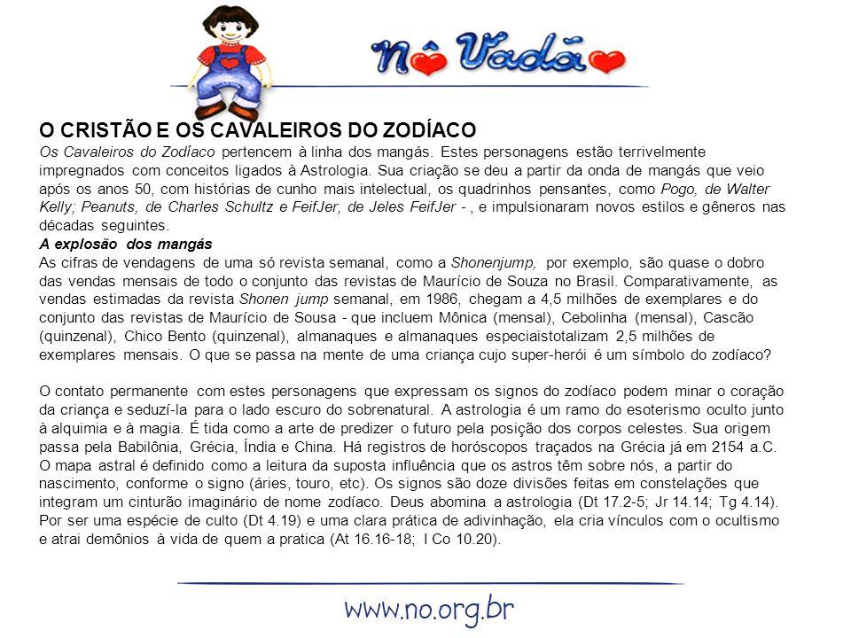 O CRISTÃO E OS CAVALEIROS DO ZODÍACO Os Cavaleiros do Zodíaco pertencem à linha dos mangás.