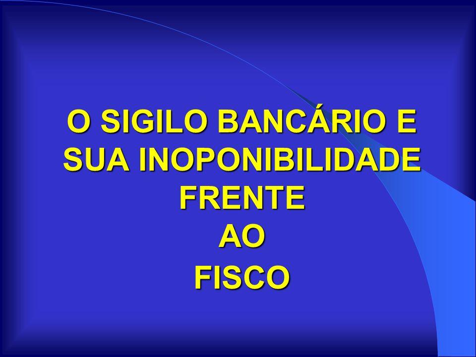 O SIGILO BANCÁRIO E SUA INOPONIBILIDADE FRENTE AO FISCO