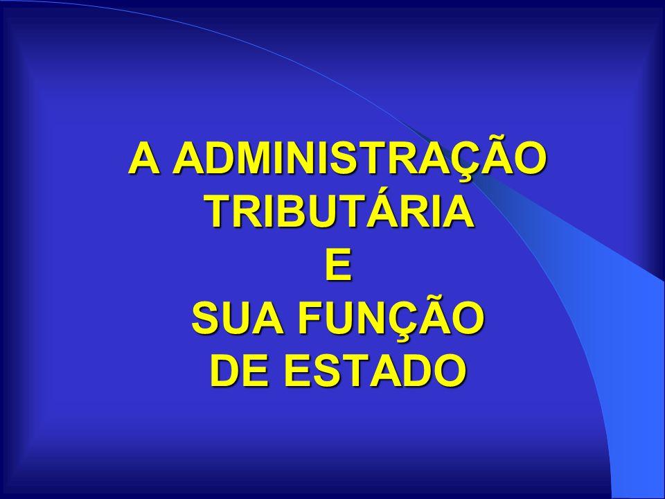 A ADMINISTRAÇÃO TRIBUTÁRIA E SUA FUNÇÃO DE ESTADO