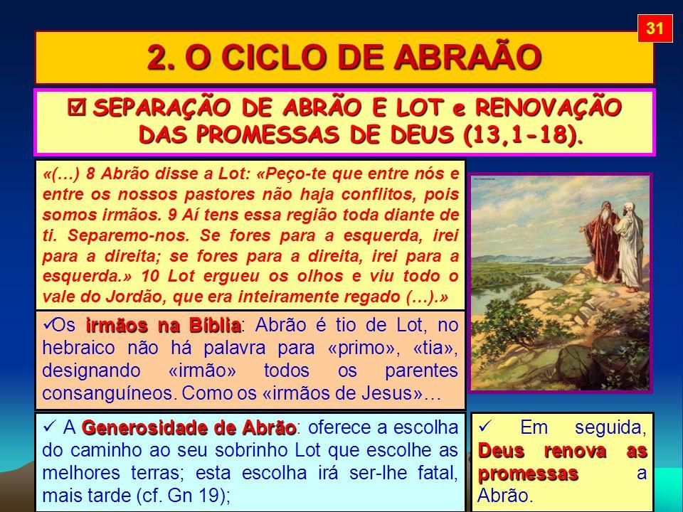 31 2. O CICLO DE ABRAÃO.  SEPARAÇÃO DE ABRÃO E LOT e RENOVAÇÃO DAS PROMESSAS DE DEUS (13,1-18).