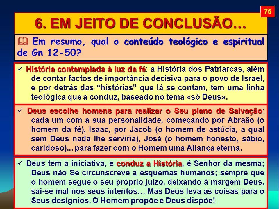 75 6. EM JEITO DE CONCLUSÃO… Em resumo, qual o conteúdo teológico e espiritual de Gn 12-50