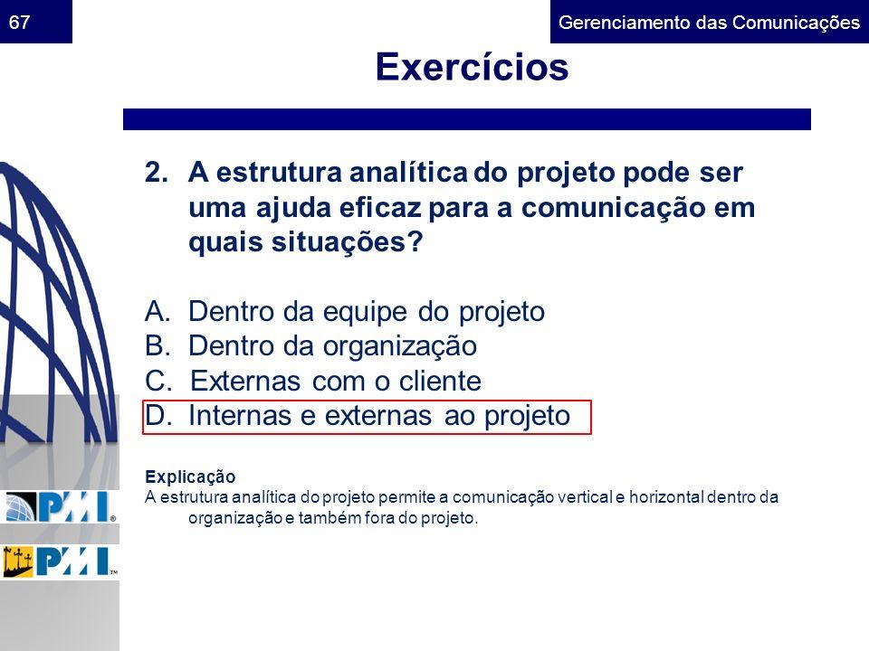 Exercícios A estrutura analítica do projeto pode ser uma ajuda eficaz para a comunicação em quais situações