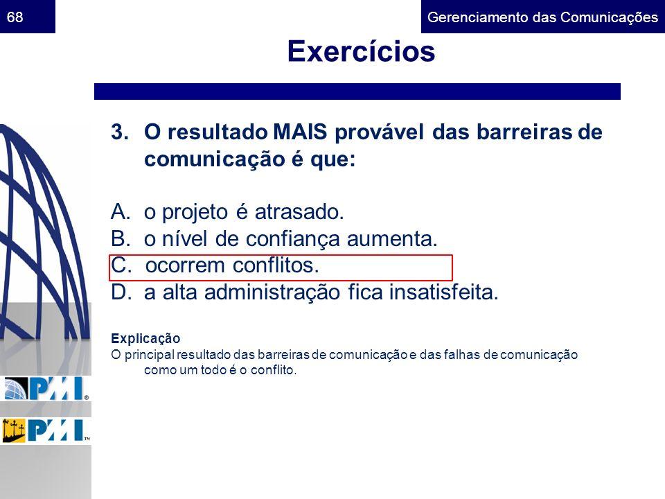 Exercícios O resultado MAIS provável das barreiras de comunicação é que: A. o projeto é atrasado.