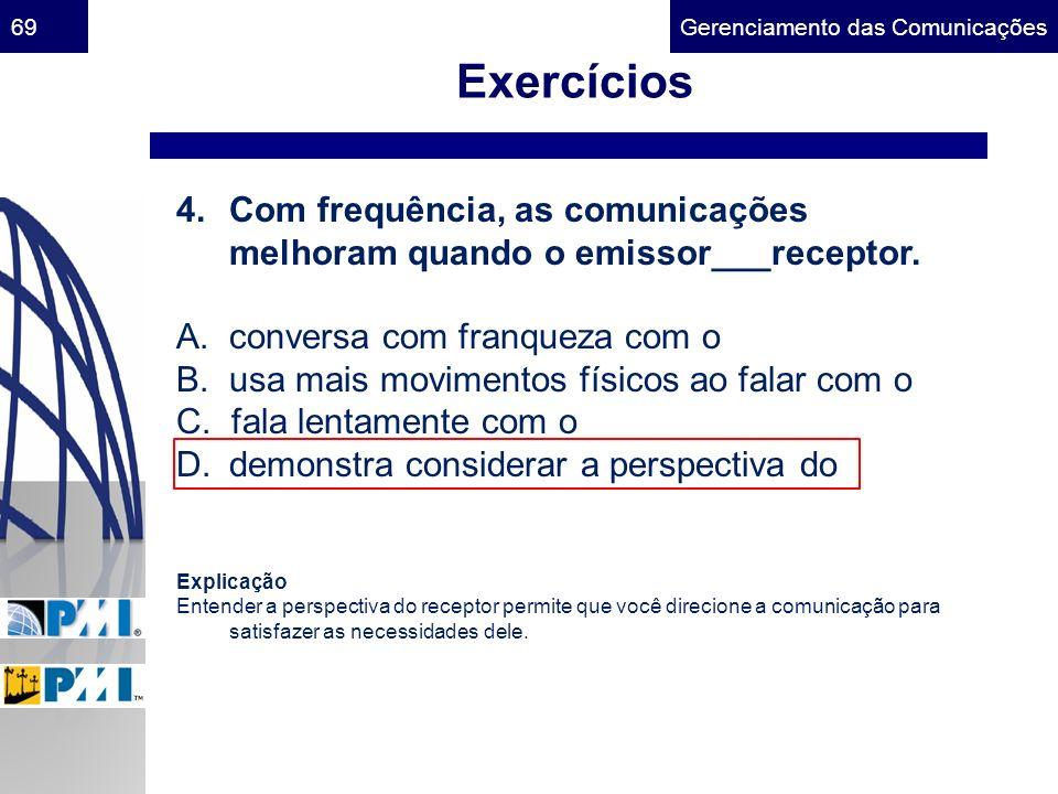 Exercícios Com frequência, as comunicações melhoram quando o emissor___receptor. A. conversa com franqueza com o.