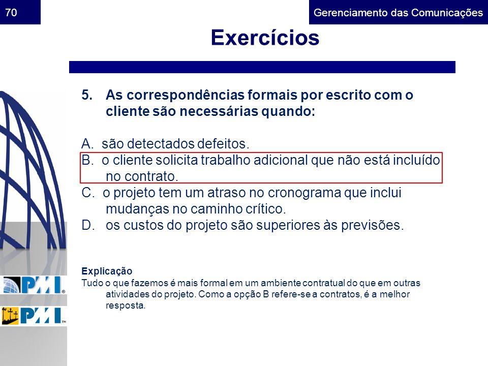 Exercícios As correspondências formais por escrito com o cliente são necessárias quando: A. são detectados defeitos.