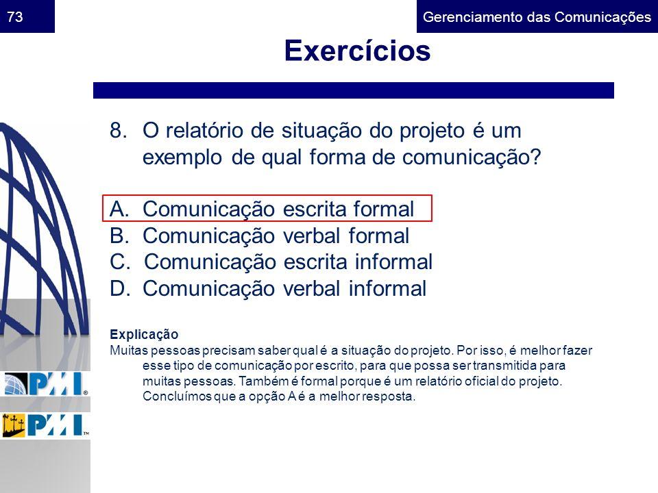 Exercícios O relatório de situação do projeto é um exemplo de qual forma de comunicação A. Comunicação escrita formal.