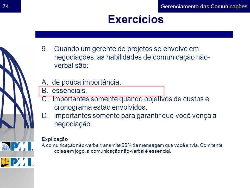 Exercícios Quando um gerente de projetos se envolve em negociações, as habilidades de comunicação não-verbal são: