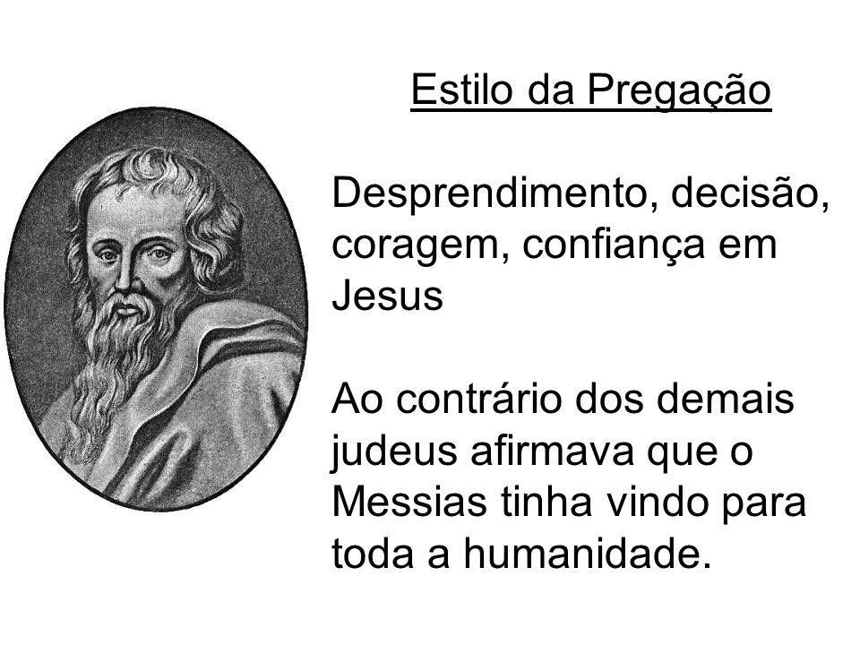 Estilo da Pregação Desprendimento, decisão, coragem, confiança em Jesus.