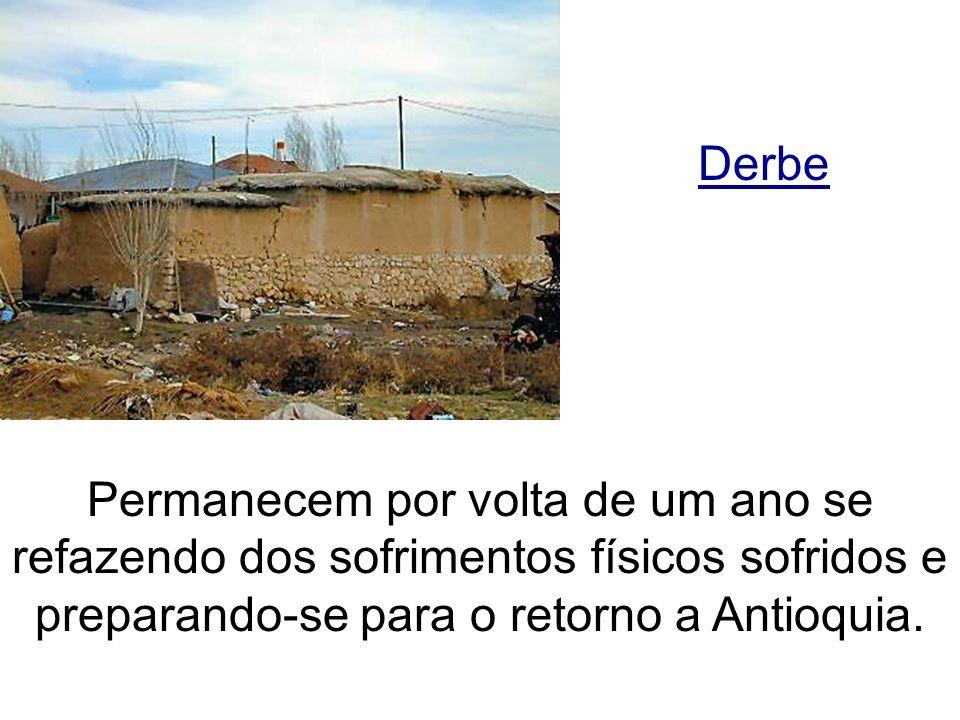 Derbe Permanecem por volta de um ano se refazendo dos sofrimentos físicos sofridos e preparando-se para o retorno a Antioquia.