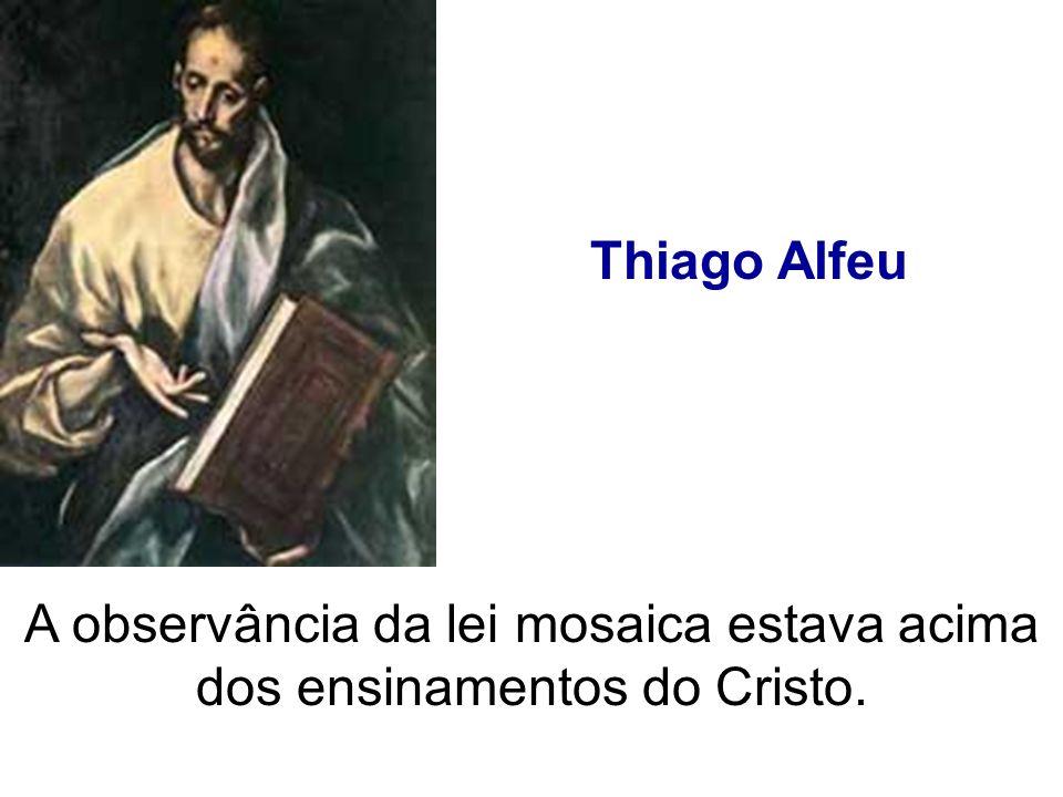 A observância da lei mosaica estava acima dos ensinamentos do Cristo.