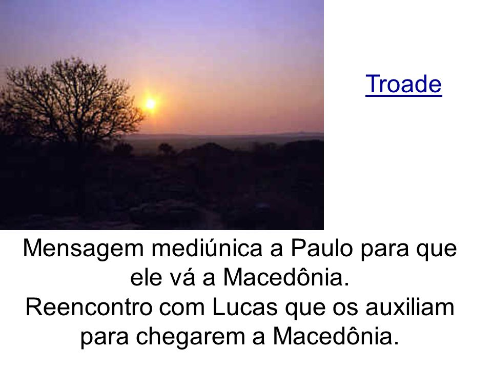 Mensagem mediúnica a Paulo para que ele vá a Macedônia.