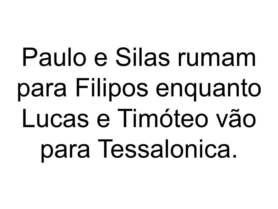 Paulo e Silas rumam para Filipos enquanto Lucas e Timóteo vão para Tessalonica.