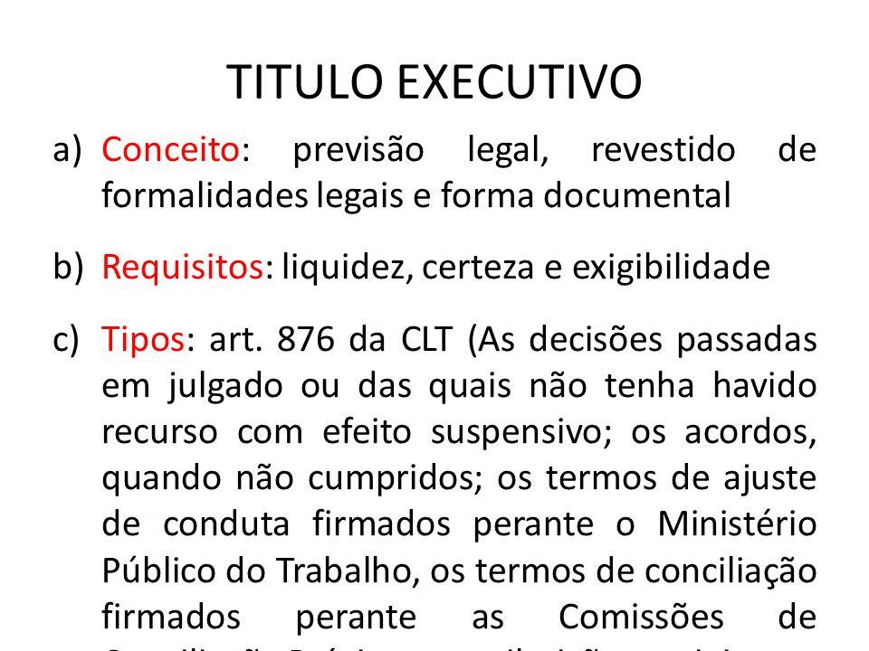 TITULO EXECUTIVO Conceito: previsão legal, revestido de formalidades legais e forma documental. Requisitos: liquidez, certeza e exigibilidade.