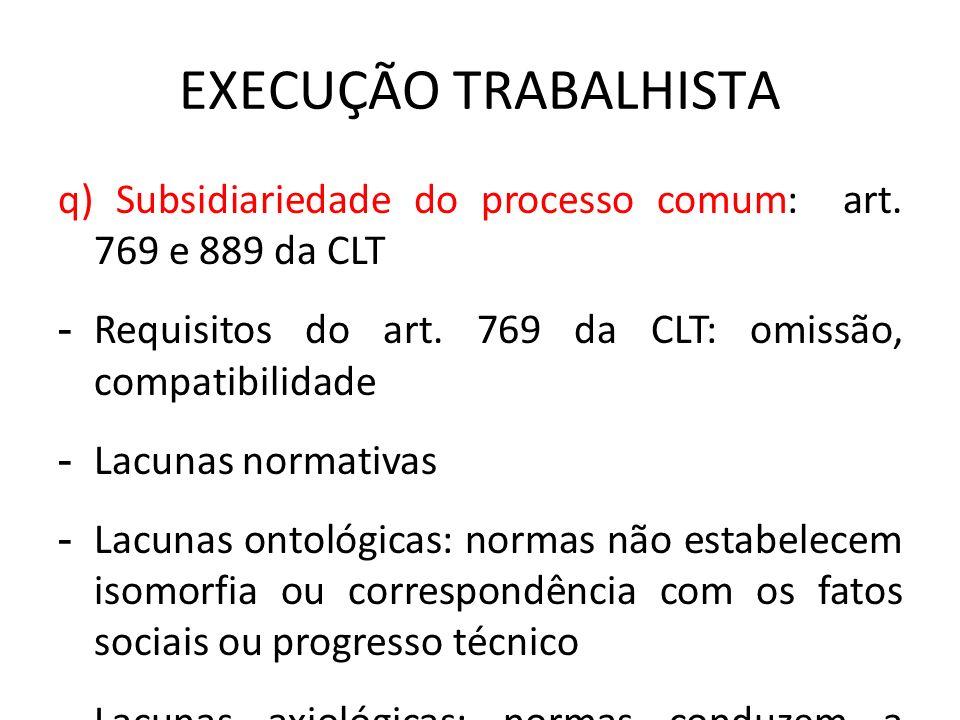 EXECUÇÃO TRABALHISTA q) Subsidiariedade do processo comum: art. 769 e 889 da CLT. Requisitos do art. 769 da CLT: omissão, compatibilidade.