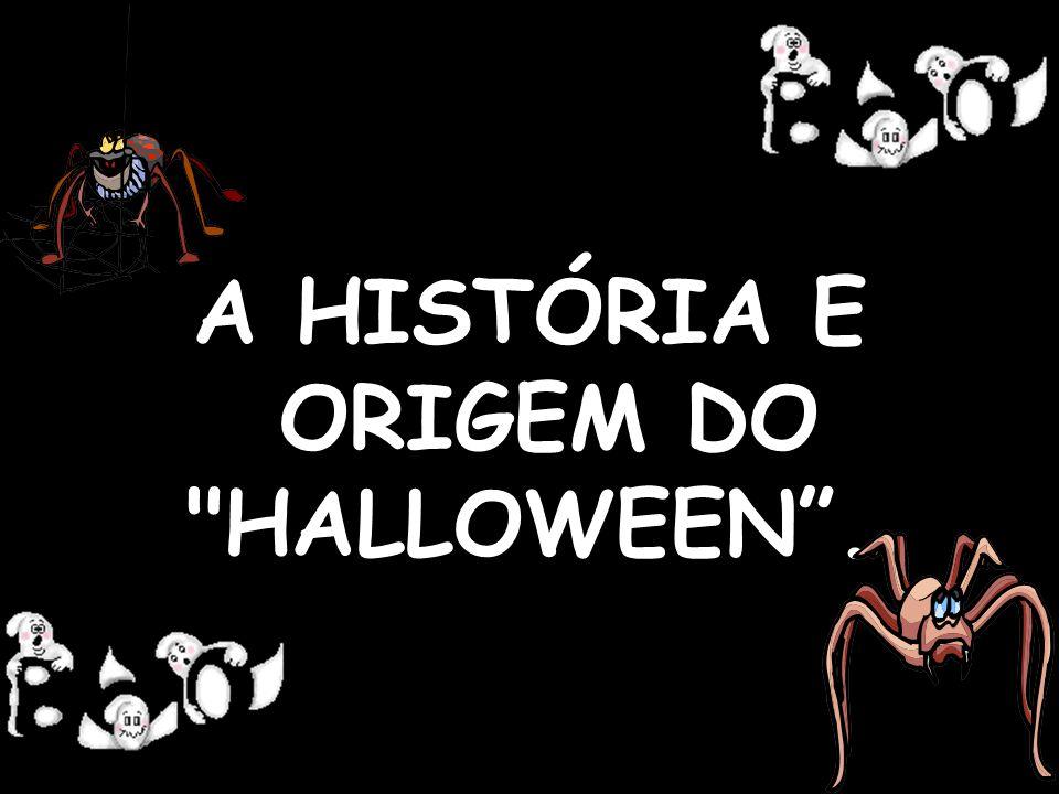 A HISTÓRIA E ORIGEM DO HALLOWEEN .