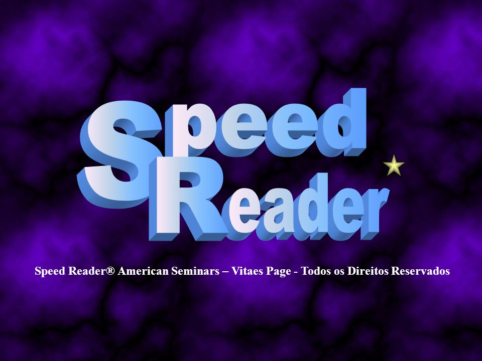 peed S eader R Speed Reader® American Seminars – Vitaes Page - Todos os Direitos Reservados