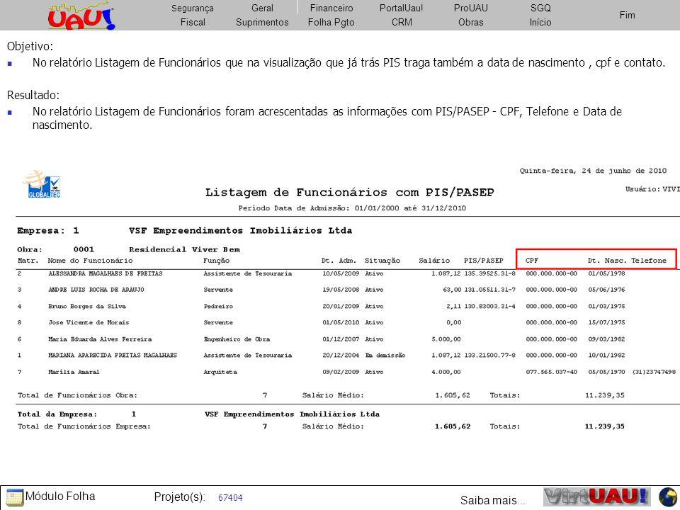Objetivo: No relatório Listagem de Funcionários que na visualização que já trás PIS traga também a data de nascimento , cpf e contato.