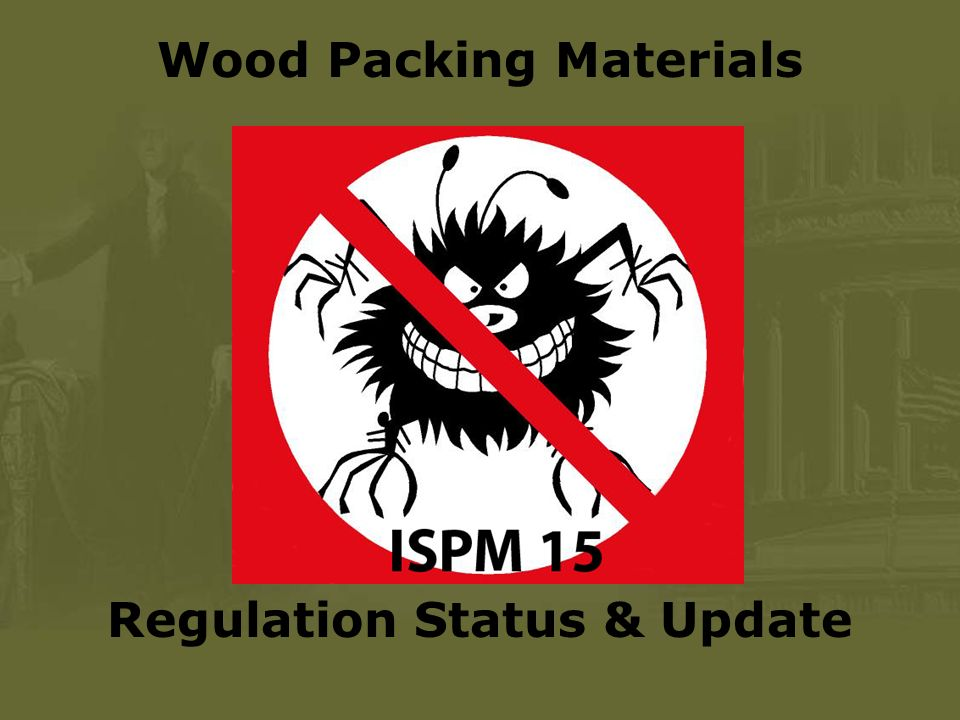 Wood Packing Materials Regulation Status & Update