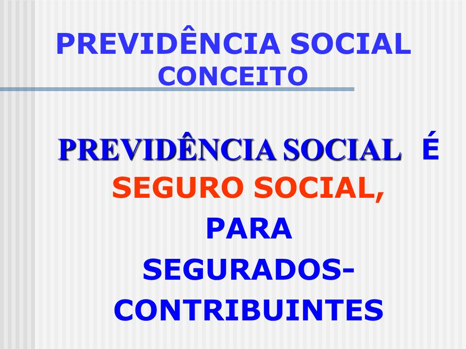 PREVIDÊNCIA SOCIAL CONCEITO SEGURADOS-CONTRIBUINTES