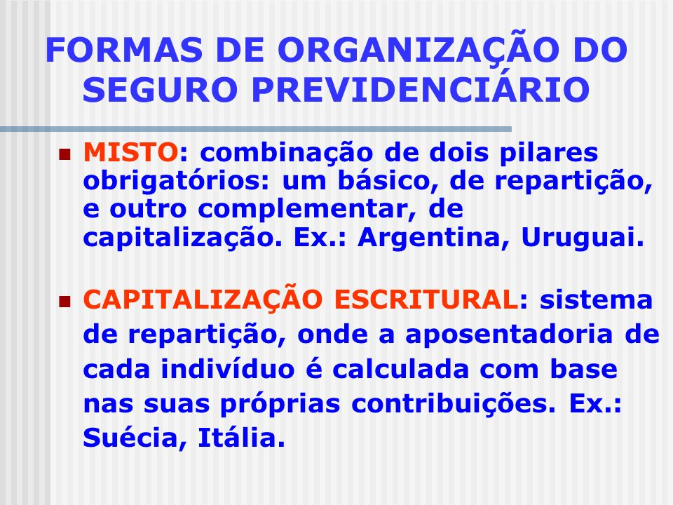 FORMAS DE ORGANIZAÇÃO DO SEGURO PREVIDENCIÁRIO