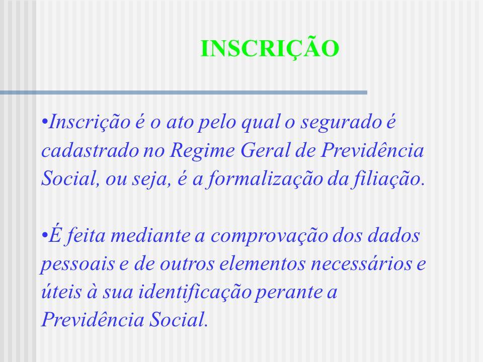 INSCRIÇÃO Inscrição é o ato pelo qual o segurado é cadastrado no Regime Geral de Previdência Social, ou seja, é a formalização da filiação.