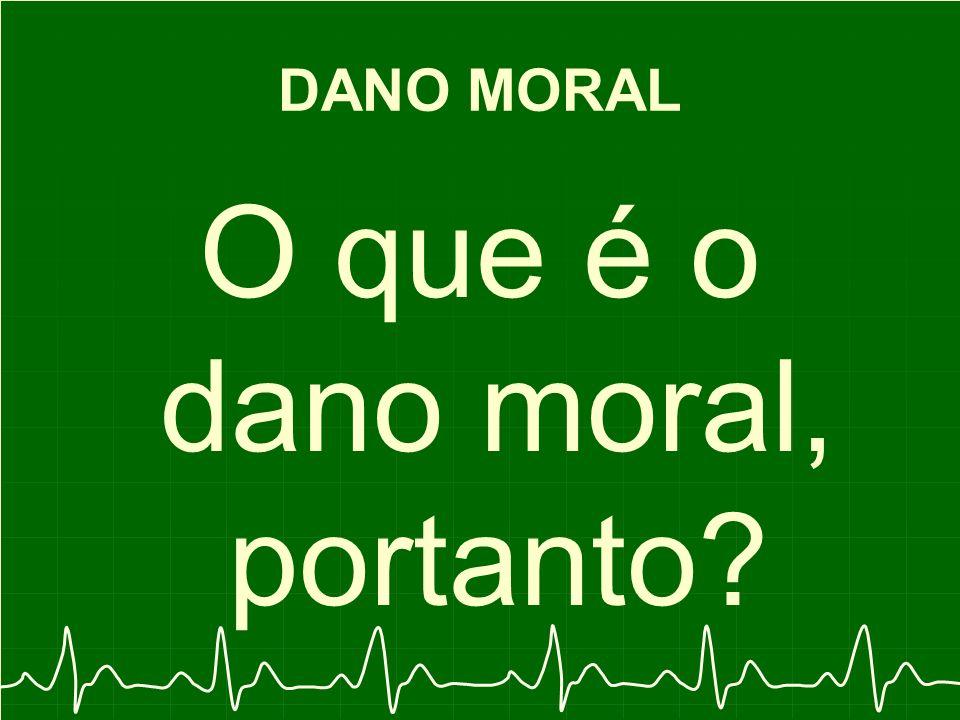 O que é o dano moral, portanto
