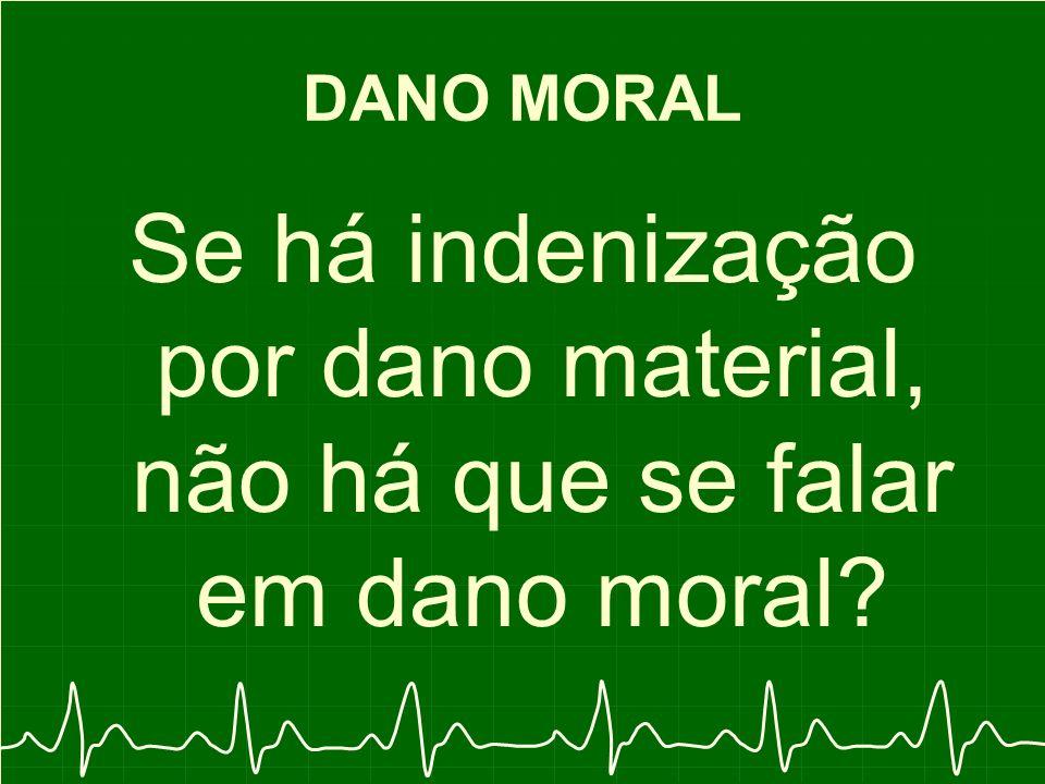 DANO MORAL Se há indenização por dano material, não há que se falar em dano moral