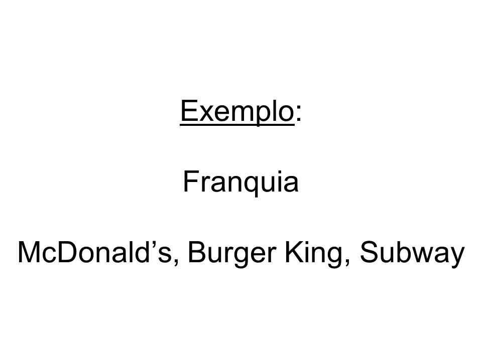 Exemplo: Franquia McDonald's, Burger King, Subway