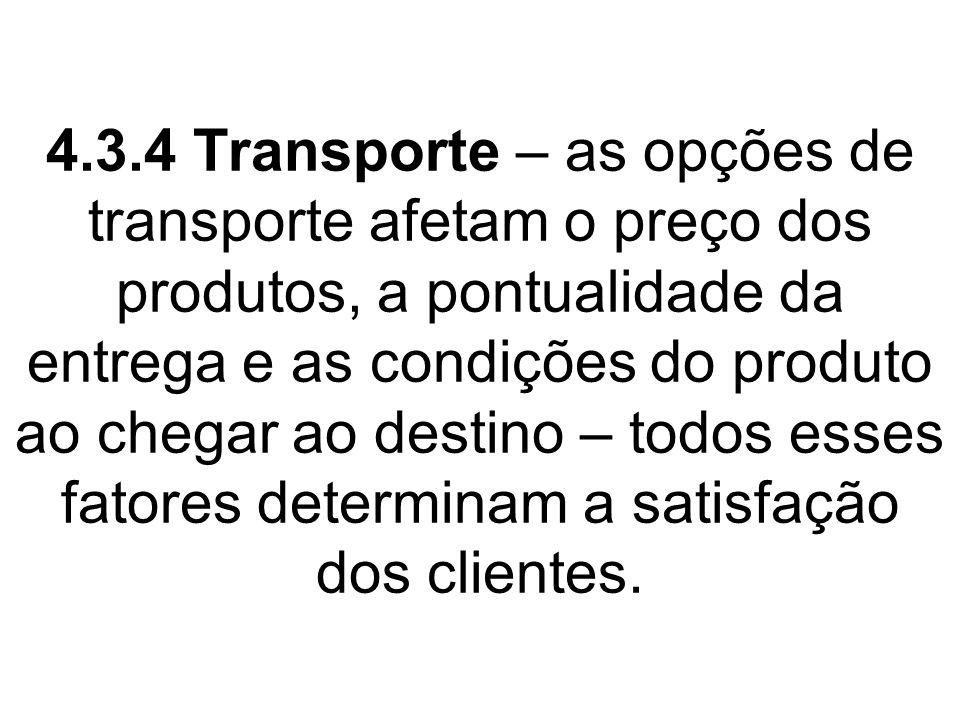 4.3.4 Transporte – as opções de transporte afetam o preço dos produtos, a pontualidade da entrega e as condições do produto ao chegar ao destino – todos esses fatores determinam a satisfação dos clientes.