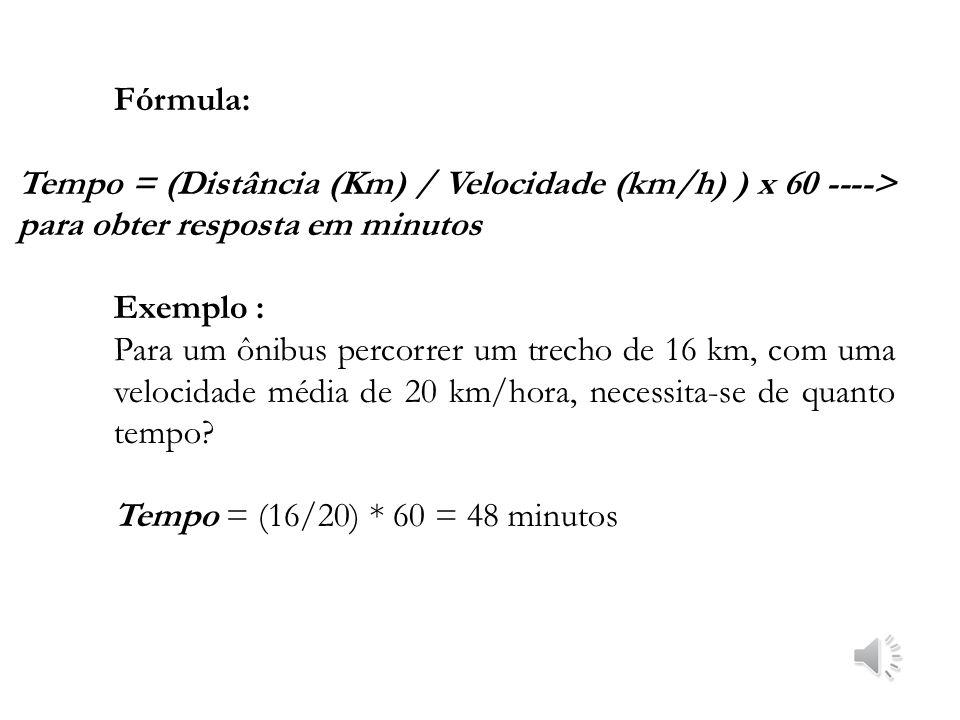 Fórmula: Tempo = (Distância (Km) / Velocidade (km/h) ) x 60 ----> para obter resposta em minutos.