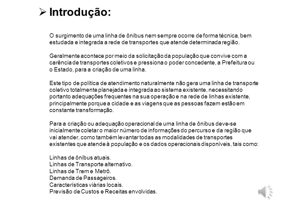 Introdução: O surgimento de uma linha de ônibus nem sempre ocorre de forma técnica, bem estudada e integrada a rede de transportes que atende determinada região.