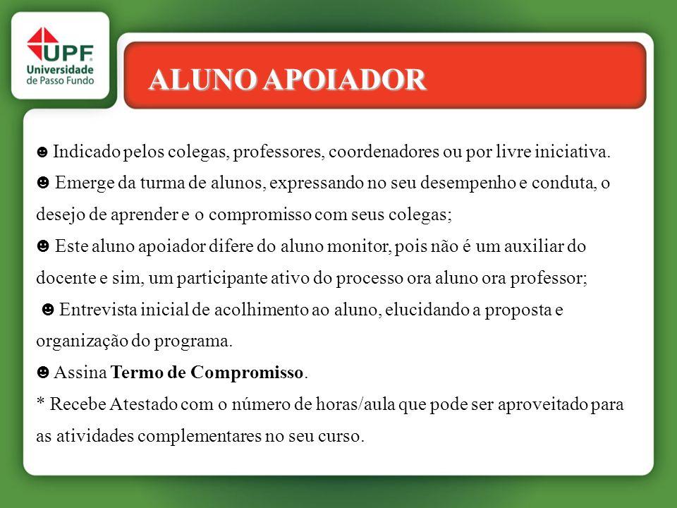 ALUNO APOIADOR ☻ Indicado pelos colegas, professores, coordenadores ou por livre iniciativa.