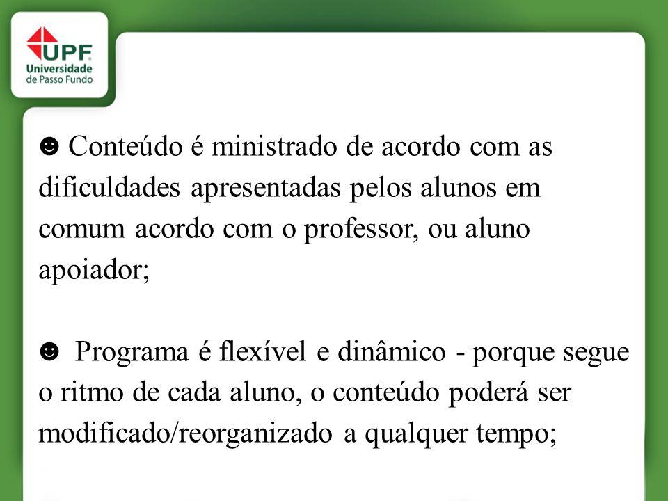 ☻ Conteúdo é ministrado de acordo com as dificuldades apresentadas pelos alunos em comum acordo com o professor, ou aluno apoiador;