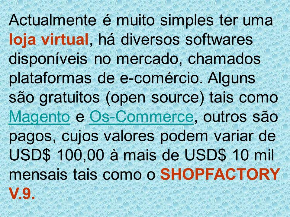 Actualmente é muito simples ter uma loja virtual, há diversos softwares disponíveis no mercado, chamados plataformas de e-comércio.