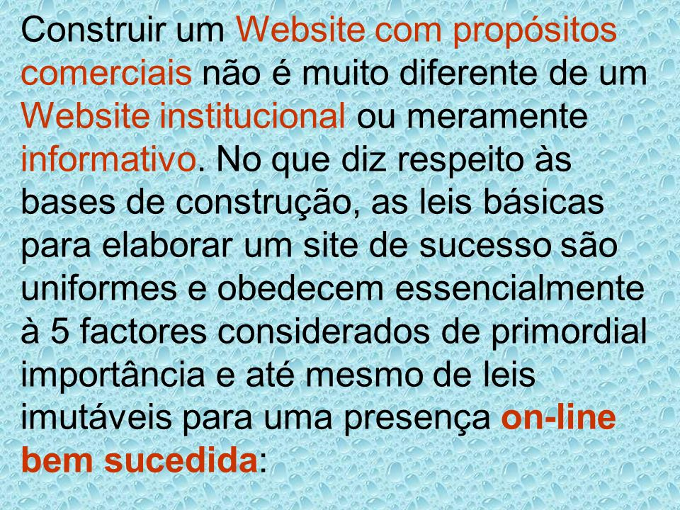Construir um Website com propósitos comerciais não é muito diferente de um Website institucional ou meramente informativo.