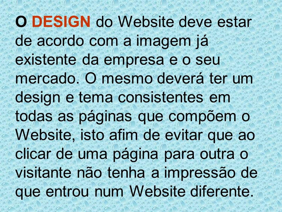 O DESIGN do Website deve estar de acordo com a imagem já existente da empresa e o seu mercado.